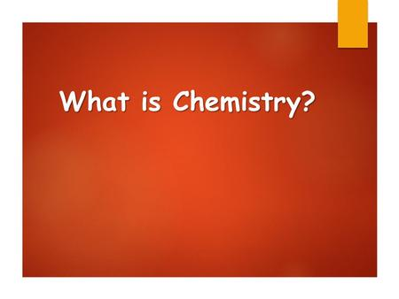 What is Chemistry?. Learning Objectives  What is chemistry?  What are the building blocks of matter?  How does matter interact?  How is matter organized?