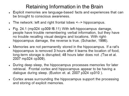 Retaining Information in the Brain Explicit memories are language-based facts and experiences that can be brought to conscious awareness. The network: