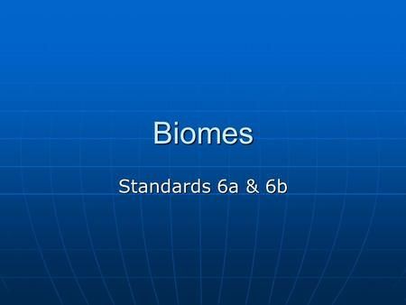 Biomes Standards 6a & 6b. 6a: Students know biodiversity is the sum total of different kinds of organisms and is affected by alterations of habitats.
