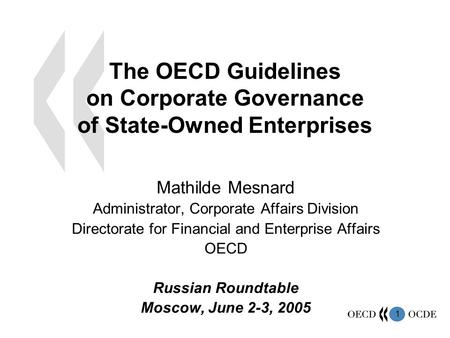 1 The OECD Guidelines on Corporate Governance of State-Owned Enterprises Mathilde Mesnard Administrator, Corporate Affairs Division Directorate for Financial.