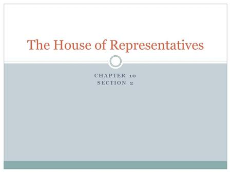 CHAPTER 10 SECTION 2 The House of Representatives.