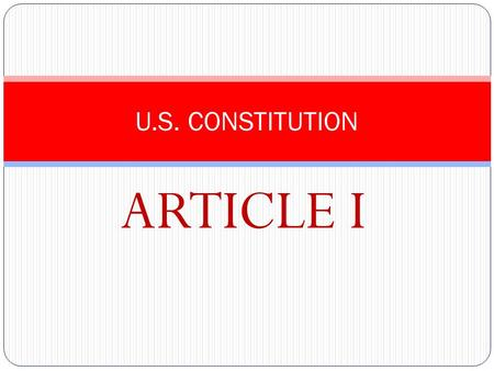 ARTICLE I U.S. CONSTITUTION. Legislative Branch Makes the laws Made up of Congress: House of Representatives (based off population) Senate (equal; 2 per.