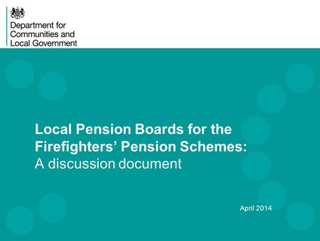 Local Pension Boards for the Firefighters' Pension Schemes: A discussion document April 2014.