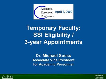 Academic Personnel Academic Personnel Temporary Faculty: SSI Eligibility / 3-year Appointments Dr. Michael Suess Associate Vice President for Academic.
