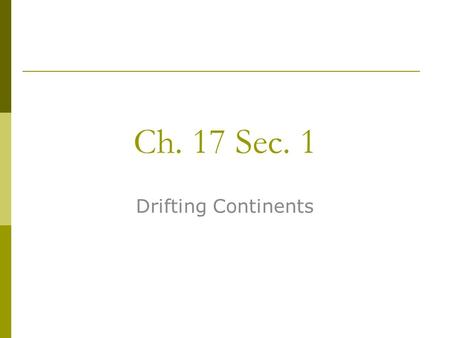 Ch. 17 Sec. 1 Drifting Continents.