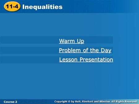 11-4 Inequalities Course 2 Warm Up Warm Up Problem of the Day Problem of the Day Lesson Presentation Lesson Presentation.
