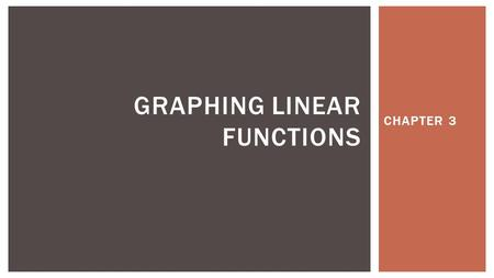 CHAPTER 3 GRAPHING LINEAR FUNCTIONS  What you will learn:  Determine whether relations are functions  Find the domain and range of a functions  Identify.