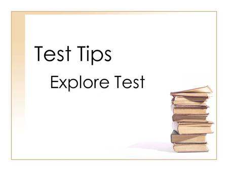 Test Tips Explore Test. You need a number two pencil to complete a standardized test. Bring several sharpened pencils with you.