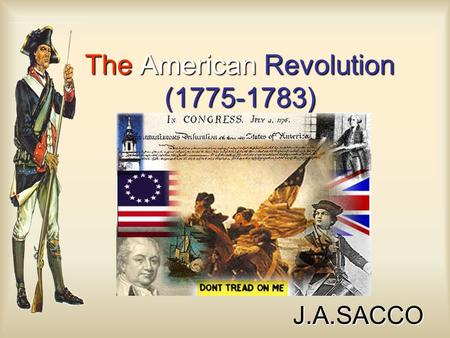 The American Revolution (1775-1783) J.A.SACCO. BritainAmericans Advantages?? Disadvantages?? On the Eve of the Revolution ?