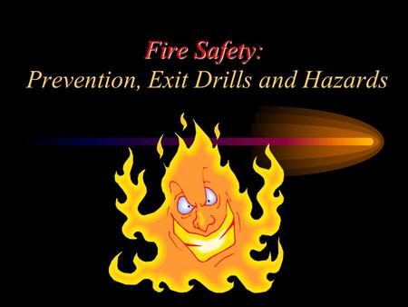 Fire Safety: Fire Safety: Prevention, Exit Drills and Hazards.