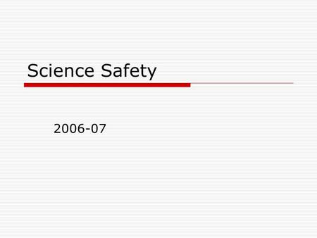 Science Safety 2006-07. Why Do We Start With Safety?  The Right to Know Act.