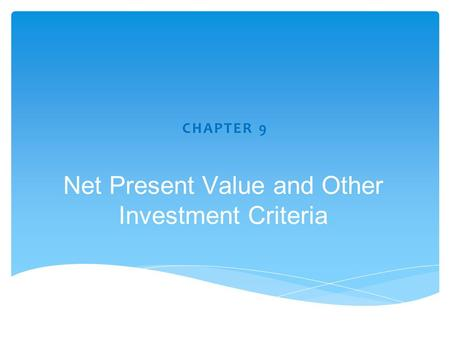 CHAPTER 9 Net Present Value and Other Investment Criteria.