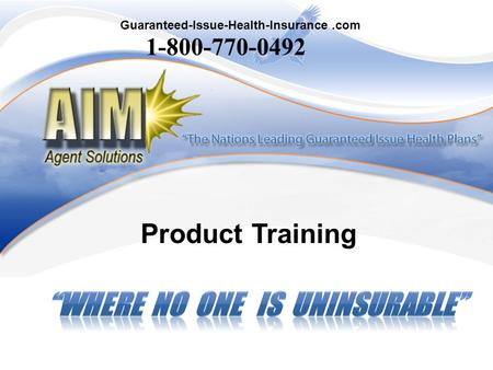 Product Training 1-800-770-0492 Guaranteed-Issue-Health-Insurance.com.