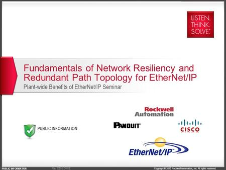Copyright © 2013 Rockwell Automation, Inc. All rights reserved. PUBLIC INFORMATION Rev 5058-CO900E Fundamentals of Network Resiliency and Redundant Path.