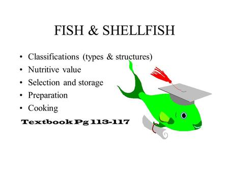 FISH & SHELLFISH Classifications (types & structures) Nutritive value