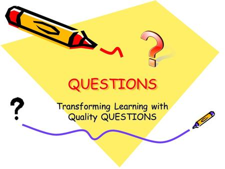 QUESTIONSQUESTIONS Transforming Learning with Quality QUESTIONS.
