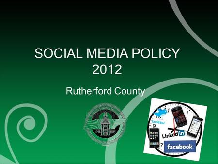 "SOCIAL MEDIA POLICY 2012 Rutherford County. What is Social Media? ""Content created by individuals using accessible and scalable technologies through the."