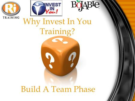 Why Invest In You Training? Build A Team Phase. Build A Team Goals To have 15-25 Associates on team At lease 3-5 Committed to leadership At $2500 in Residual.