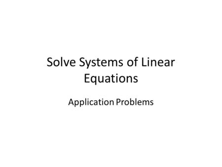 Solve Systems of Linear Equations Application Problems.
