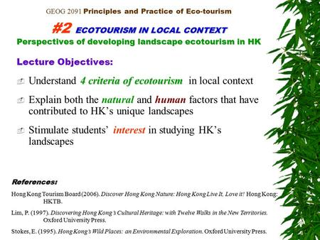 ECOTOURISM IN LOCAL CONTEXT Perspectives of developing landscape ecotourism in HK GEOG 2091 Principles and Practice of Eco-tourism #2 ECOTOURISM IN LOCAL.