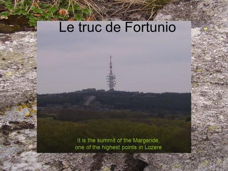 Le truc de Fortunio It is the summit of the Margeride, one of the highest points in Lozere.