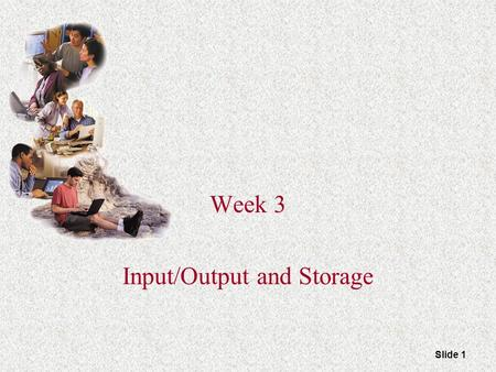 Slide 1 Week 3 Input/Output and Storage. Slide 2 What You Will Learn About The purpose of special keys and the most frequently used pointing devices Input.