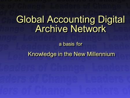 Global Accounting Digital Archive Network a basis for Knowledge in the New Millennium.