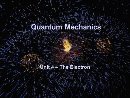 Quantum Mechanics Unit 4 – The Electron. 12/22/2015Free PowerPoint Template from www.brainybetty.com2 Quantum Mechanics Werner Heisenberg – Father of.