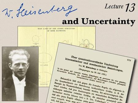 Lecture 13: Heisenberg and Uncertainty. Determinism of Classical Mechanics  Suppose the positions and speeds of all particles in the universe are measured.