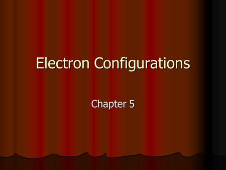 Electron Configurations Chapter 5. Heisenberg Uncertainty Principle 1927 – German Physicist Werner Heisenberg States that it is nearly impossible to know.