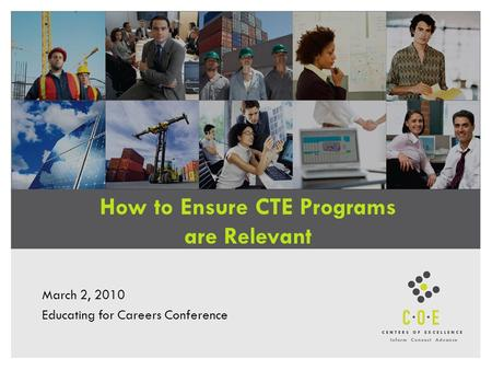 How to Ensure CTE Programs are Relevant March 2, 2010 Educating for Careers Conference.