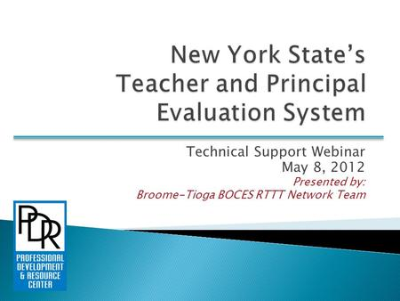 Technical Support Webinar May 8, 2012 Presented by: Broome-Tioga BOCES RTTT Network Team.