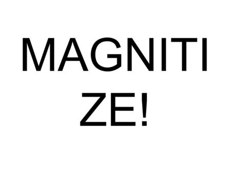 MAGNITI ZE!. By: Jeremy Camp Guiding Question Does the temperature of a magnet affect the time it takes to attract or repel an object?