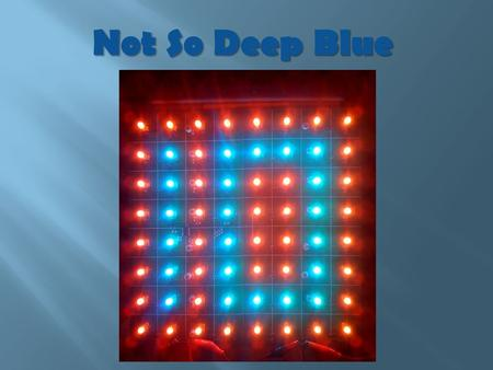 Not So Deep Blue. LED chess board Detect piece movement Magnets/Reed switches Show possible moves Track game time (picture taken from a DIY project)
