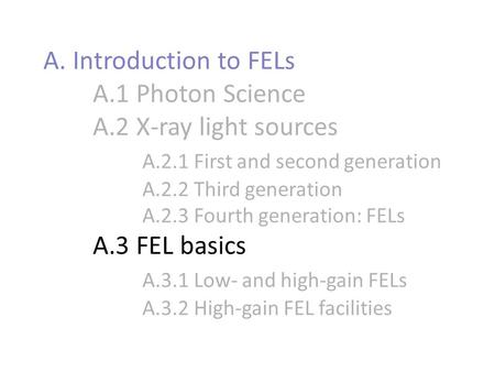 A. Introduction to FELs A.1 Photon Science A.2 X-ray light sources A.2.1 First and second generation A.2.2 Third generation A.2.3 Fourth generation: FELs.