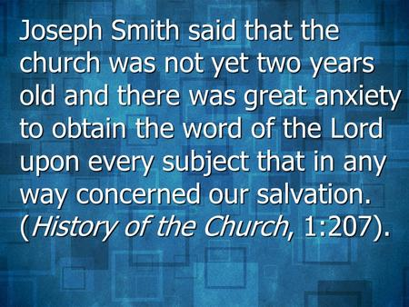 Joseph Smith said that the church was not yet two years old and there was great anxiety to obtain the word of the Lord upon every subject that in any way.