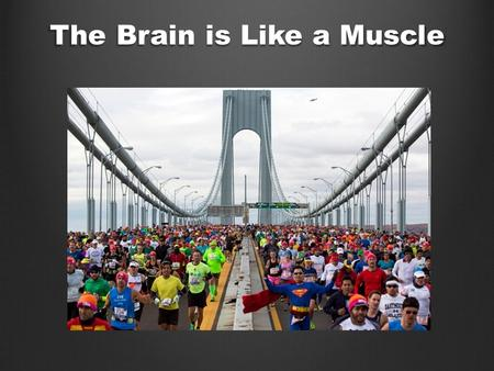 The Brain is Like a Muscle. Learning Goals: Determine central ideas of the text and analyze its development Summarize the key supporting details and ideas.
