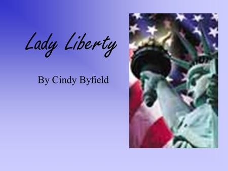 "Lady Liberty By Cindy Byfield Sculptor Fredric Auguste Bartholdi. Present from France to America. Official Name ""Liberty Enlightening the World."" Additional."