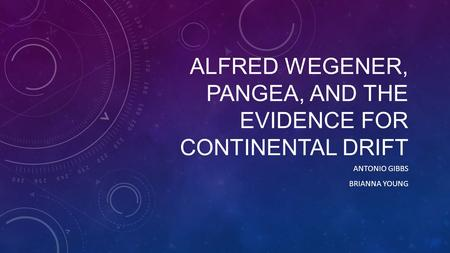 Alfred Wegener, Pangea, and the evidence for continental drift