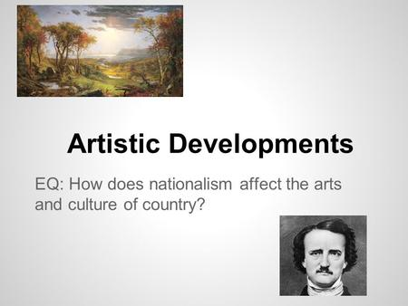 Artistic Developments EQ: How does nationalism affect the arts and culture of country?