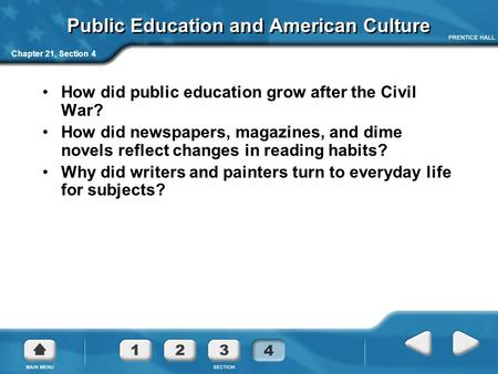 Chapter 21, Section 4 Public Education and American Culture How did public education grow after the Civil War? How did newspapers, magazines, and dime.