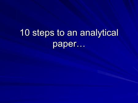 10 steps to an analytical paper…. * Create a cover page with your name, class period, date and title of the document.