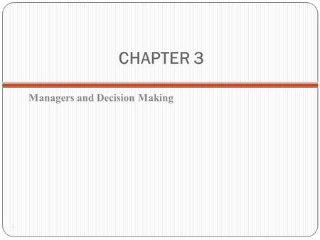 CHAPTER 3 Managers and Decision Making 1. Decision Making, Systems, Modeling, and Support 2  Conceptual Foundations of Decision Making  The Systems.