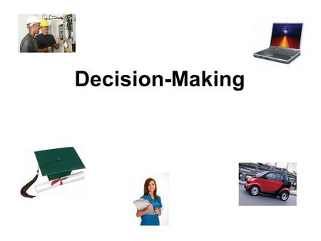 Decision-Making. Decision Making ▪Decision Making - is choosing among two or more alternatives (choices) ▪Begins with identification of a problem and.