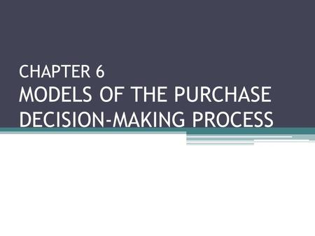 CHAPTER 6 MODELS OF THE PURCHASE DECISION-MAKING PROCESS.