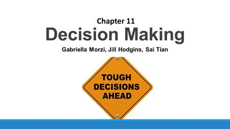 Decision Making Chapter 11 Gabriella Morzi, Jill Hodgins, Sai Tian.