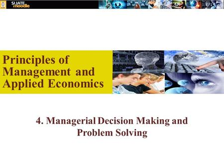 4. Managerial Decision Making and Problem Solving Principles of Management and Applied Economics.