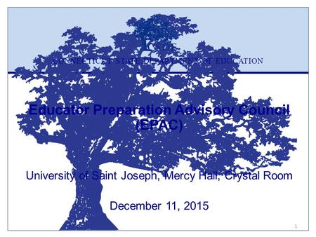 CONNECTICUT STATE DEPARTMENT OF EDUCATION Educator Preparation Advisory Council (EPAC) University of Saint Joseph, Mercy Hall, Crystal Room December 11,
