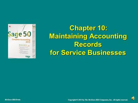 Chapter 10: Maintaining Accounting Records for Service Businesses Chapter 10: Maintaining Accounting Records for Service Businesses Copyright © 2014 by.