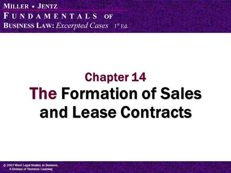 © 2007 West Legal Studies in Business, A Division of Thomson Learning Chapter 14 The Formation of Sales and Lease Contracts.